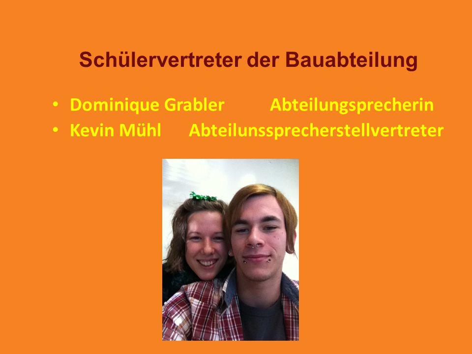 Schülervertreter der Bauabteilung Dominique Grabler Abteilungsprecherin Kevin Mühl Abteilunssprecherstellvertreter