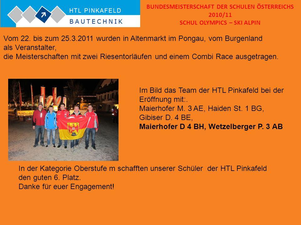 BUNDESMEISTERSCHAFT DER SCHULEN ÖSTERREICHS 2010/11 SCHUL OLYMPICS – SKI ALPIN Vom 22. bis zum 25.3.2011 wurden in Altenmarkt im Pongau, vom Burgenlan