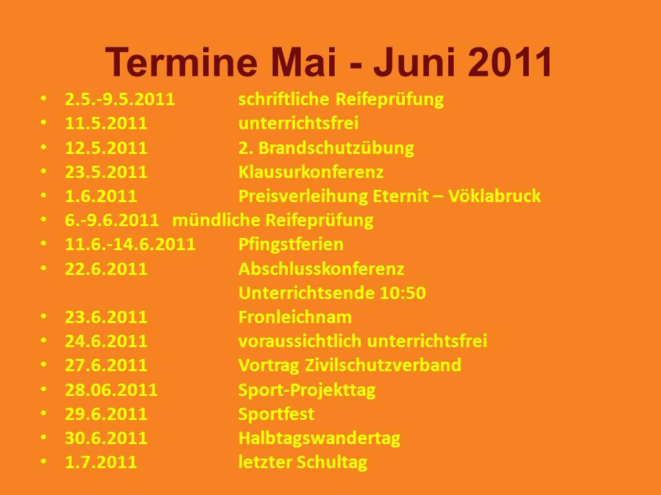 Termine Mai - Juni 2011 2.5.-9.5.2011schriftliche Reifeprüfung 11.5.2011unterrichtsfrei 12.5.20112. Brandschutzübung 23.5.2011Klausurkonferenz 1.6.201