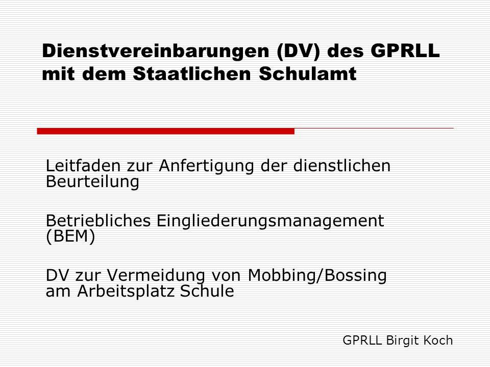 Dienstvereinbarungen (DV) des GPRLL mit dem Staatlichen Schulamt Leitfaden zur Anfertigung der dienstlichen Beurteilung Betriebliches Eingliederungsma