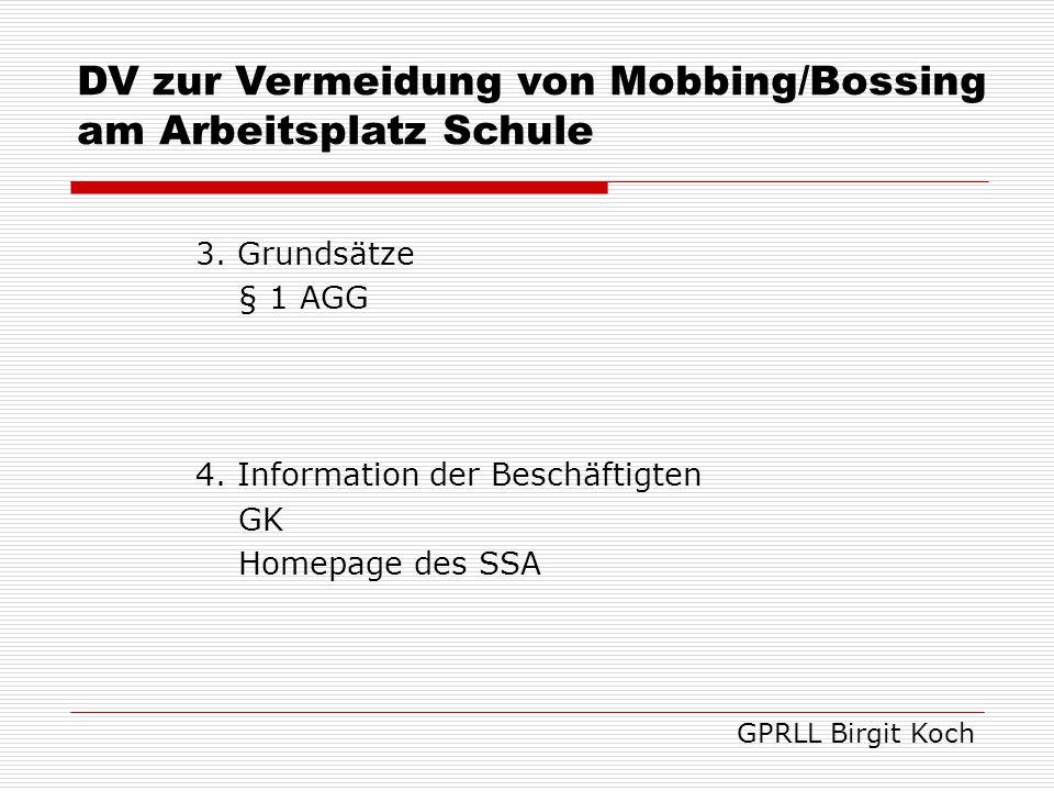 3. Grundsätze § 1 AGG 4. Information der Beschäftigten GK Homepage des SSA GPRLL Birgit Koch DV zur Vermeidung von Mobbing/Bossing am Arbeitsplatz Sch