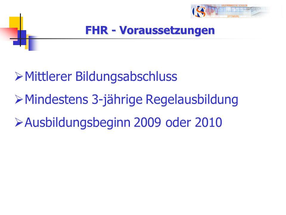 FHR - Voraussetzungen Mittlerer Bildungsabschluss Mindestens 3-jährige Regelausbildung Ausbildungsbeginn 2009 oder 2010