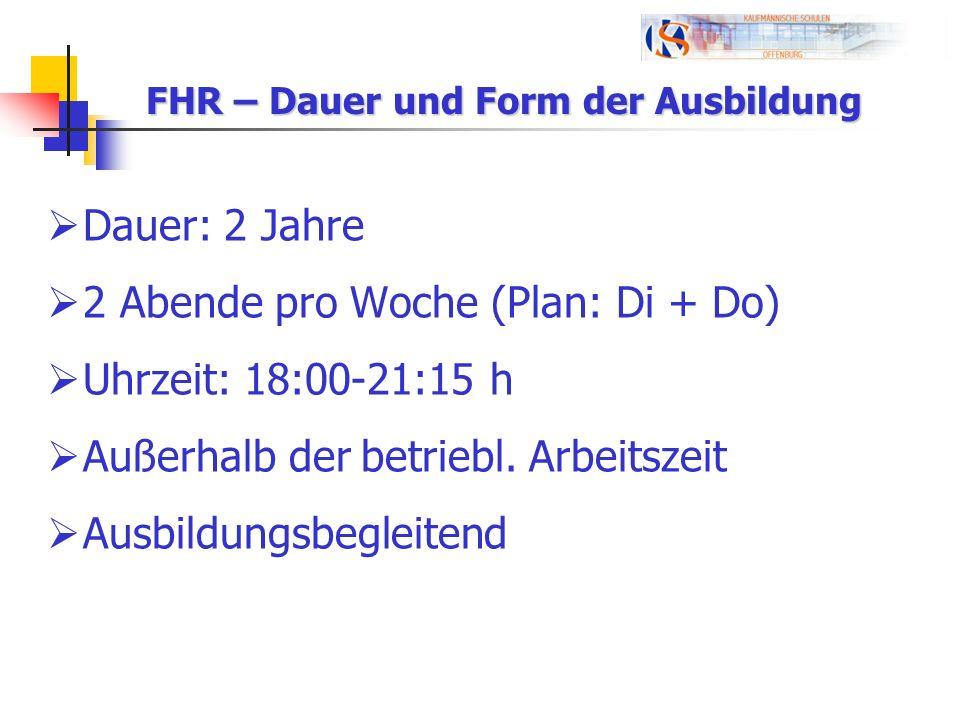 FHR – Dauer und Form der Ausbildung Dauer: 2 Jahre 2 Abende pro Woche (Plan: Di + Do) Uhrzeit: 18:00-21:15 h Außerhalb der betriebl. Arbeitszeit Ausbi