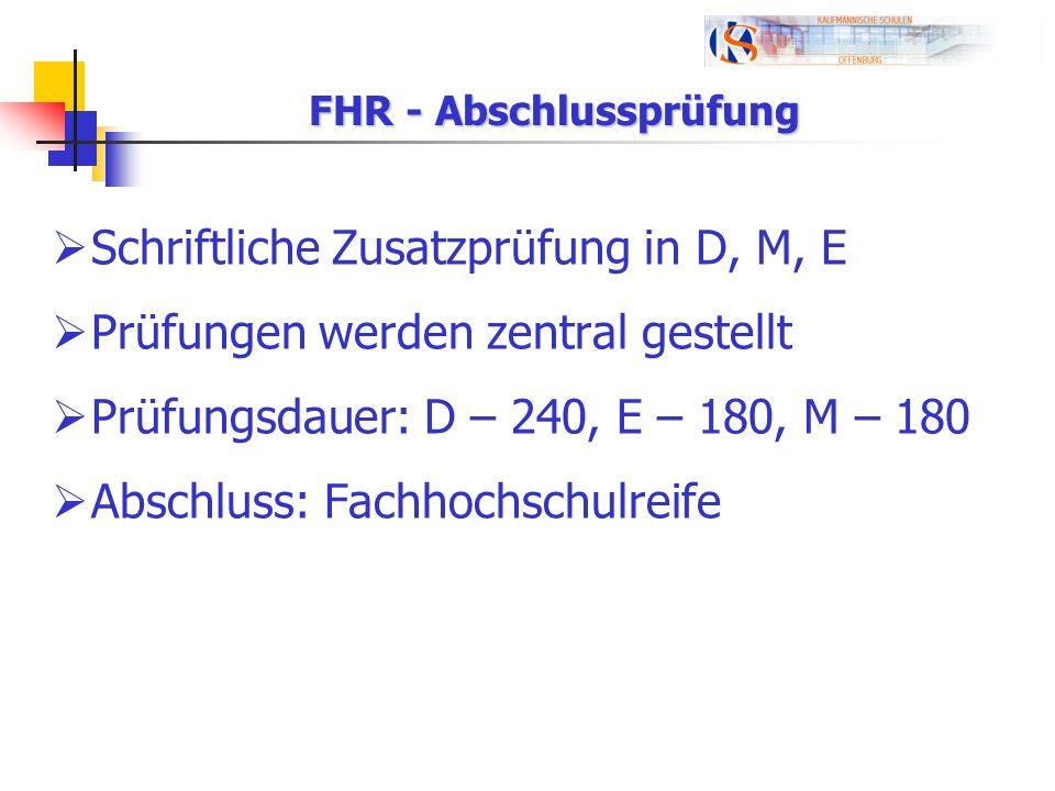 FHR - Abschlussprüfung Schriftliche Zusatzprüfung in D, M, E Prüfungen werden zentral gestellt Prüfungsdauer: D – 240, E – 180, M – 180 Abschluss: Fac