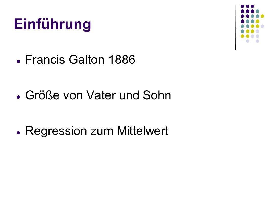 Einführung Francis Galton 1886 Größe von Vater und Sohn Regression zum Mittelwert