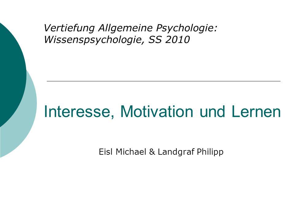 Interesse, Motivation und Lernen Eisl Michael & Landgraf Philipp Vertiefung Allgemeine Psychologie: Wissenspsychologie, SS 2010