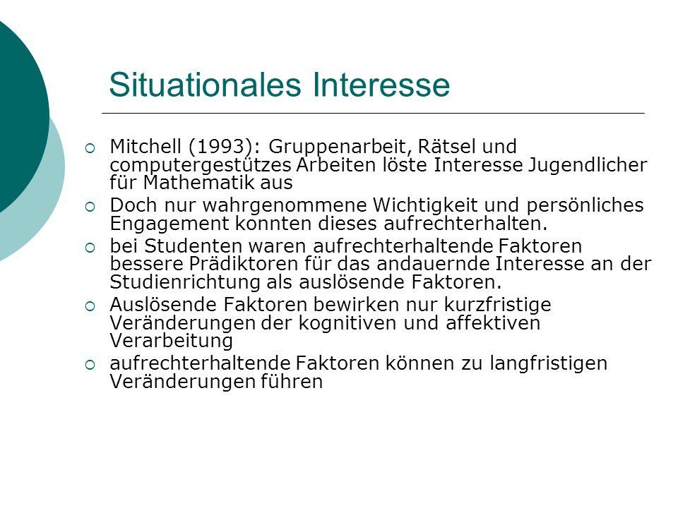 Situationales Interesse Mitchell (1993): Gruppenarbeit, Rätsel und computergestützes Arbeiten löste Interesse Jugendlicher für Mathematik aus Doch nur