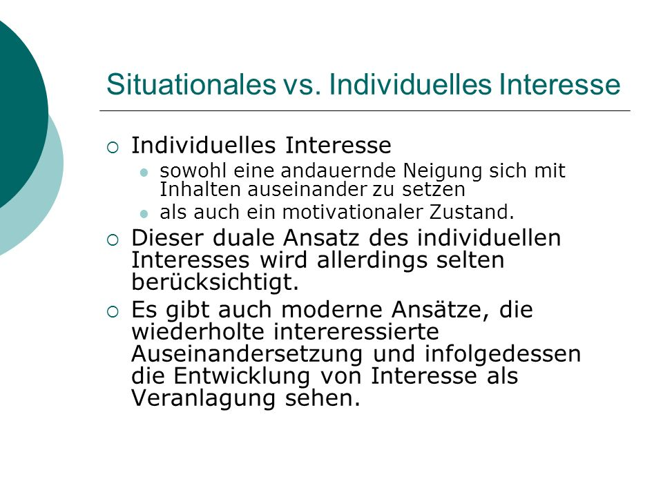 Situationales vs. Individuelles Interesse Individuelles Interesse sowohl eine andauernde Neigung sich mit Inhalten auseinander zu setzen als auch ein