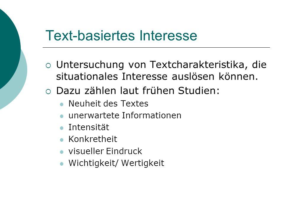 Text-basiertes Interesse Untersuchung von Textcharakteristika, die situationales Interesse auslösen können. Dazu zählen laut frühen Studien: Neuheit d