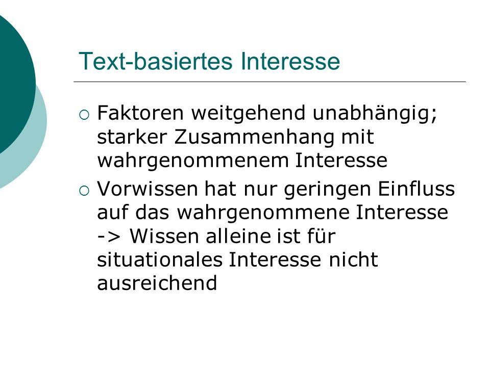 Text-basiertes Interesse Faktoren weitgehend unabhängig; starker Zusammenhang mit wahrgenommenem Interesse Vorwissen hat nur geringen Einfluss auf das