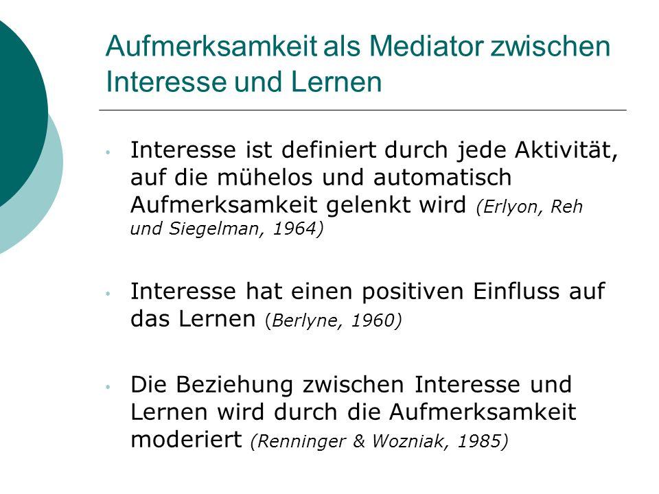 Aufmerksamkeit als Mediator zwischen Interesse und Lernen Interesse ist definiert durch jede Aktivität, auf die mühelos und automatisch Aufmerksamkeit