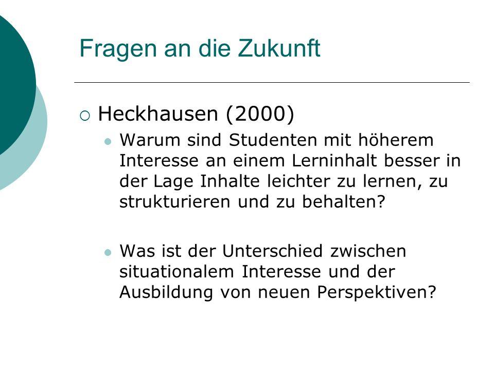 Fragen an die Zukunft Heckhausen (2000) Warum sind Studenten mit höherem Interesse an einem Lerninhalt besser in der Lage Inhalte leichter zu lernen,
