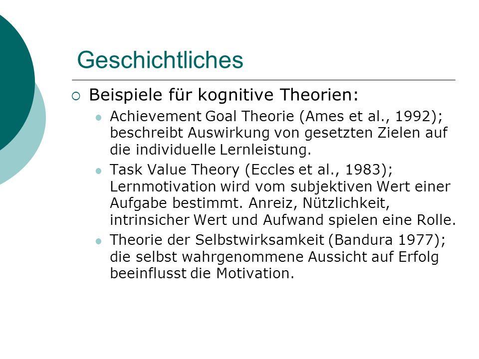 Geschichtliches Beispiele für kognitive Theorien: Achievement Goal Theorie (Ames et al., 1992); beschreibt Auswirkung von gesetzten Zielen auf die ind