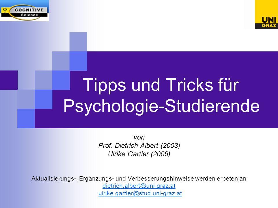 Tipps und Tricks für Psychologie-Studierende von Prof. Dietrich Albert (2003) Ulrike Gartler (2006) Aktualisierungs-, Ergänzungs- und Verbesserungshin