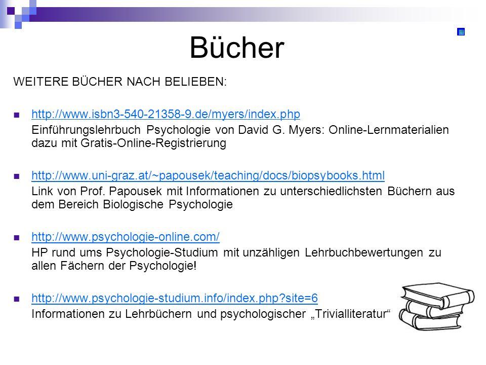 Bücher WEITERE BÜCHER NACH BELIEBEN: http://www.isbn3-540-21358-9.de/myers/index.php Einführungslehrbuch Psychologie von David G. Myers: Online-Lernma