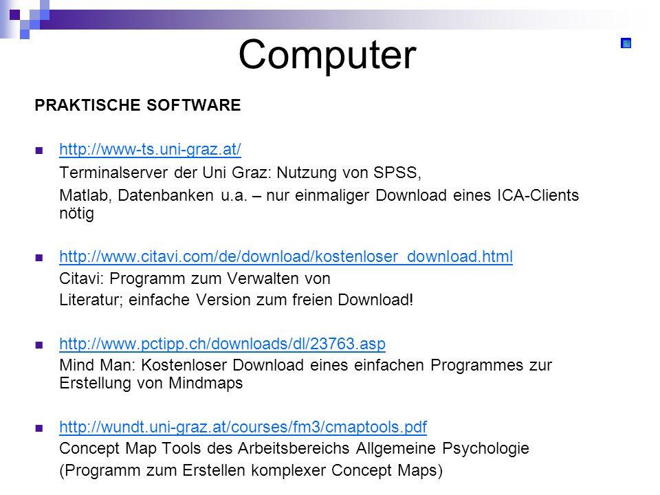 Computer PRAKTISCHE SOFTWARE http://www-ts.uni-graz.at/ Terminalserver der Uni Graz: Nutzung von SPSS, Matlab, Datenbanken u.a. – nur einmaliger Downl