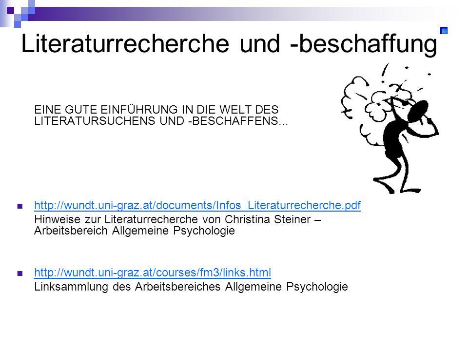 Literaturrecherche und -beschaffung EINE GUTE EINFÜHRUNG IN DIE WELT DES LITERATURSUCHENS UND -BESCHAFFENS... http://wundt.uni-graz.at/documents/Infos
