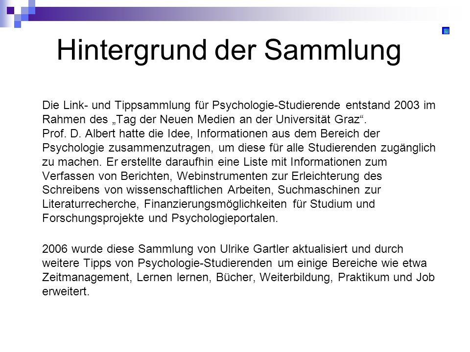 Hintergrund der Sammlung Die Link- und Tippsammlung für Psychologie-Studierende entstand 2003 im Rahmen des Tag der Neuen Medien an der Universität Gr