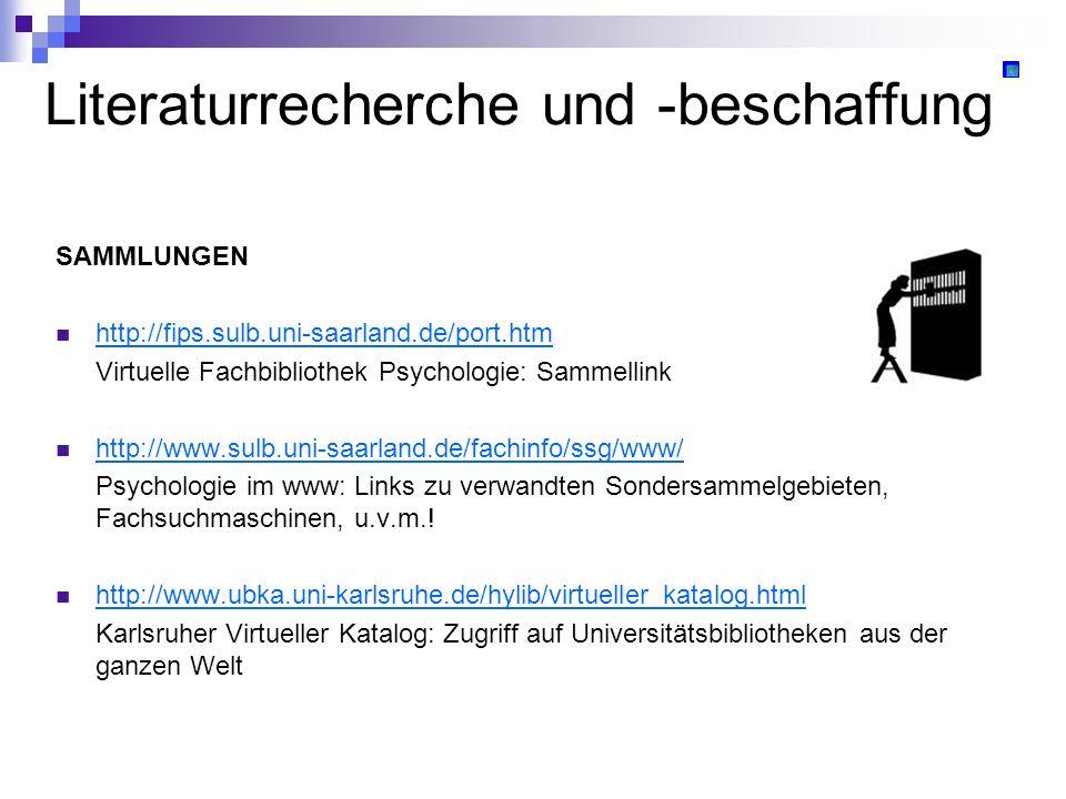 Literaturrecherche und -beschaffung SAMMLUNGEN http://fips.sulb.uni-saarland.de/port.htm Virtuelle Fachbibliothek Psychologie: Sammellink http://www.s