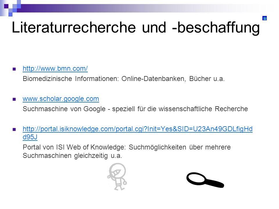 Literaturrecherche und -beschaffung http://www.bmn.com/ Biomedizinische Informationen: Online-Datenbanken, Bücher u.a. www.scholar.google.com Suchmasc