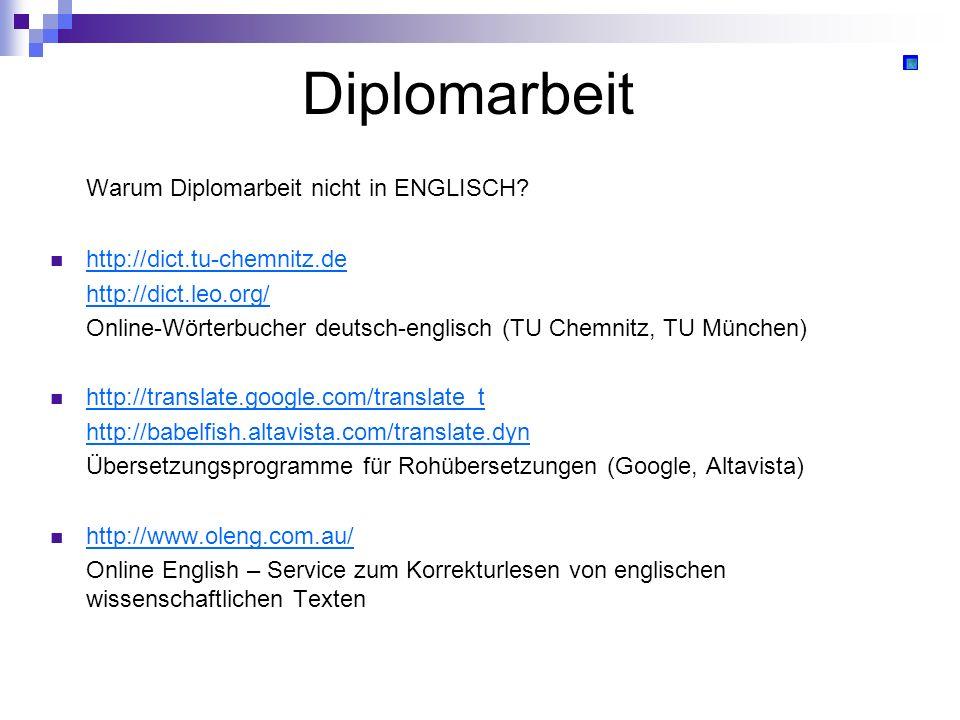 Diplomarbeit Warum Diplomarbeit nicht in ENGLISCH? http://dict.tu-chemnitz.de http://dict.leo.org/ Online-Wörterbucher deutsch-englisch (TU Chemnitz,