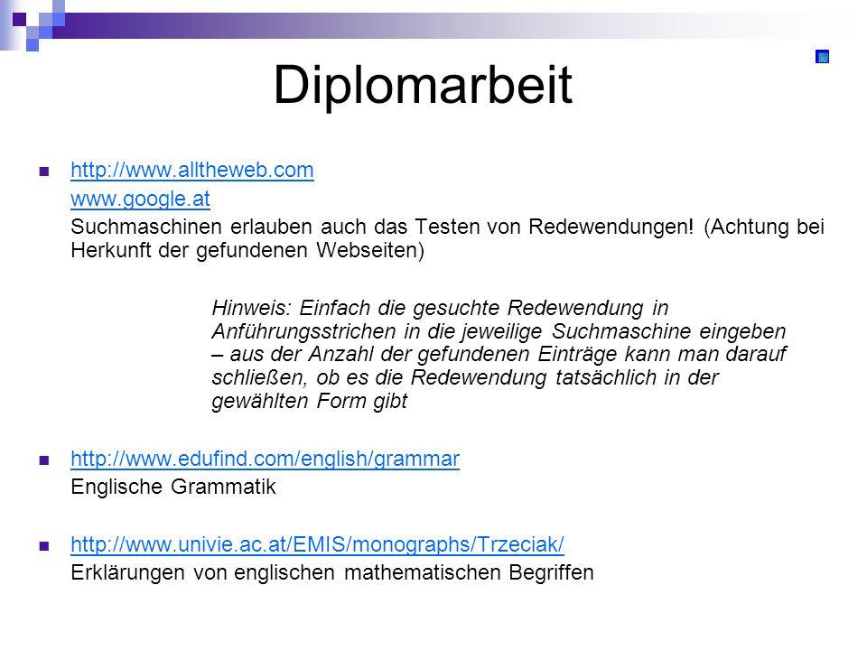 Diplomarbeit http://www.alltheweb.com www.google.at Suchmaschinen erlauben auch das Testen von Redewendungen! (Achtung bei Herkunft der gefundenen Web