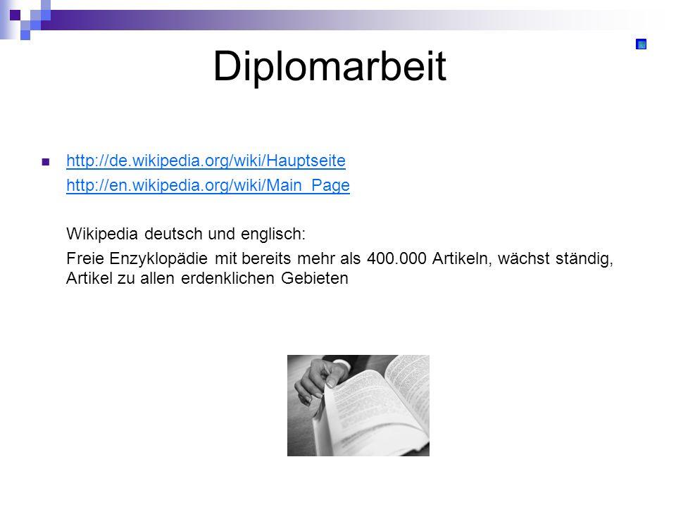 Diplomarbeit http://de.wikipedia.org/wiki/Hauptseite http://en.wikipedia.org/wiki/Main_Page Wikipedia deutsch und englisch: Freie Enzyklopädie mit ber