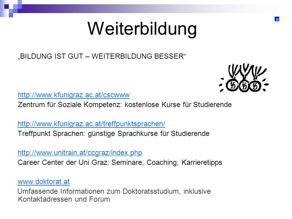 Weiterbildung BILDUNG IST GUT – WEITERBILDUNG BESSER http://www.kfunigraz.ac.at/cscwww Zentrum für Soziale Kompetenz: kostenlose Kurse für Studierende