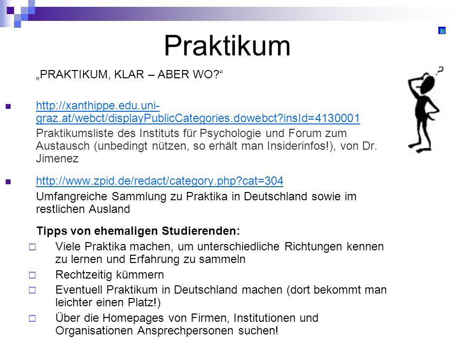 Praktikum PRAKTIKUM, KLAR – ABER WO? http://xanthippe.edu.uni- graz.at/webct/displayPublicCategories.dowebct?insId=4130001 http://xanthippe.edu.uni- g