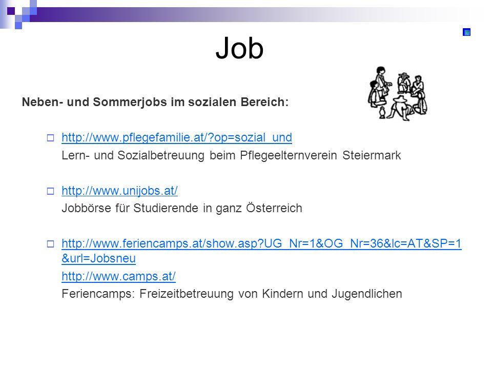 Job Neben- und Sommerjobs im sozialen Bereich: http://www.pflegefamilie.at/?op=sozial_und Lern- und Sozialbetreuung beim Pflegeelternverein Steiermark