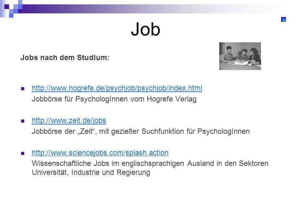 Job Jobs nach dem Studium: http://www.hogrefe.de/psychjob/psychjob/index.html Jobbörse für PsychologInnen vom Hogrefe Verlag http://www.zeit.de/jobs J