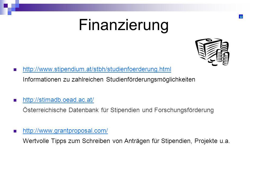 Finanzierung http://www.stipendium.at/stbh/studienfoerderung.html Informationen zu zahlreichen Studienförderungsmöglichkeiten http://stimadb.oead.ac.a