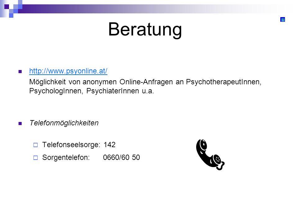Beratung http://www.psyonline.at/ Möglichkeit von anonymen Online-Anfragen an PsychotherapeutInnen, PsychologInnen, PsychiaterInnen u.a. Telefonmöglic