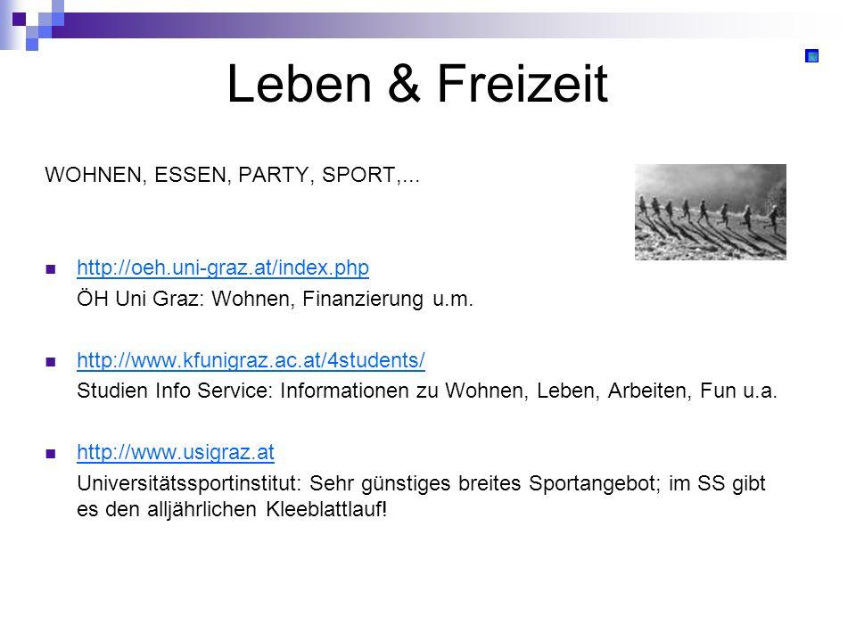 Leben & Freizeit WOHNEN, ESSEN, PARTY, SPORT,... http://oeh.uni-graz.at/index.php ÖH Uni Graz: Wohnen, Finanzierung u.m. http://www.kfunigraz.ac.at/4s