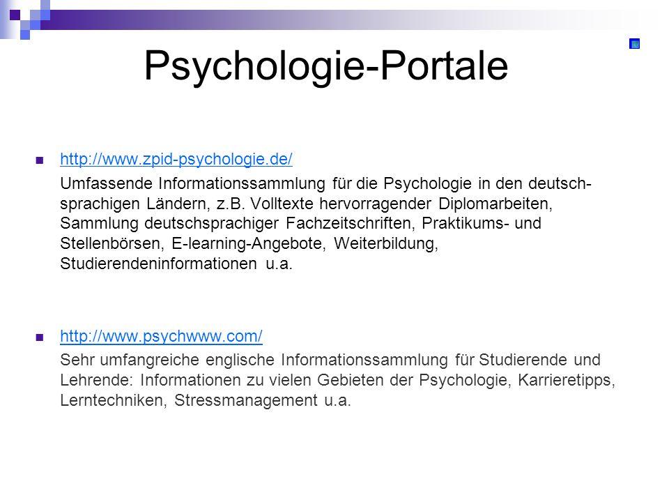 Psychologie-Portale http://www.zpid-psychologie.de/ Umfassende Informationssammlung für die Psychologie in den deutsch- sprachigen Ländern, z.B. Vollt
