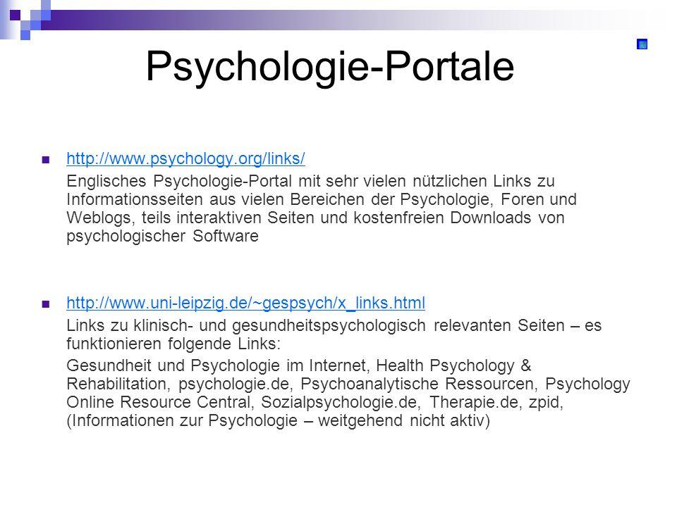 Psychologie-Portale http://www.psychology.org/links/ Englisches Psychologie-Portal mit sehr vielen nützlichen Links zu Informationsseiten aus vielen B