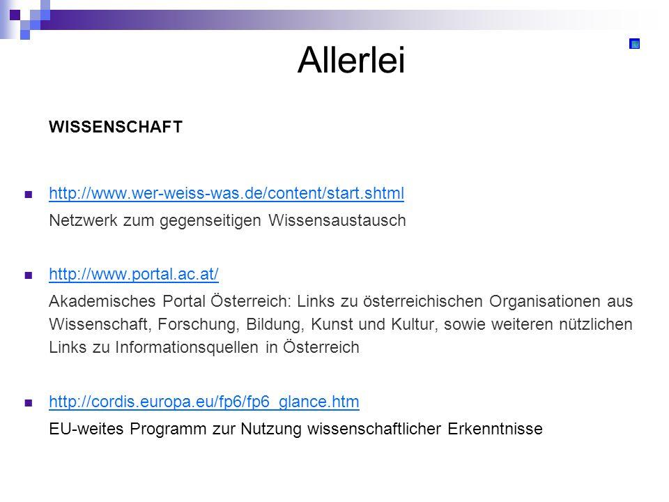 Allerlei WISSENSCHAFT http://www.wer-weiss-was.de/content/start.shtml Netzwerk zum gegenseitigen Wissensaustausch http://www.portal.ac.at/ Akademische