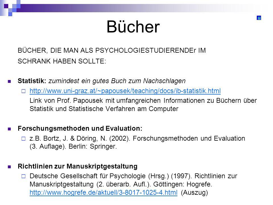 Bücher BÜCHER, DIE MAN ALS PSYCHOLOGIESTUDIERENDEr IM SCHRANK HABEN SOLLTE: Statistik: zumindest ein gutes Buch zum Nachschlagen http://www.uni-graz.a