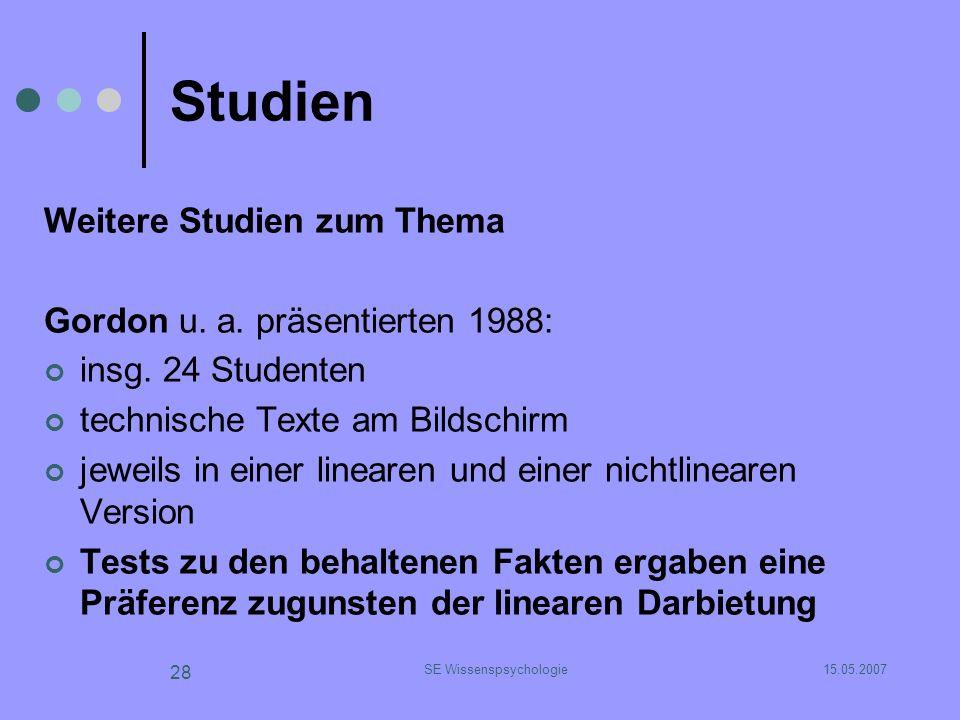 15.05.2007SE Wissenspsychologie 28 Studien Weitere Studien zum Thema Gordon u. a. präsentierten 1988: insg. 24 Studenten technische Texte am Bildschir