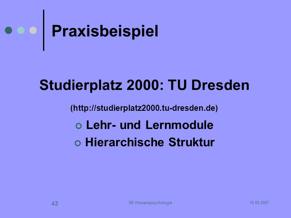 15.05.2007SE Wissenspsychologie 43 Praxisbeispiel Studierplatz 2000: TU Dresden (http://studierplatz2000.tu-dresden.de) Lehr- und Lernmodule Hierarchi