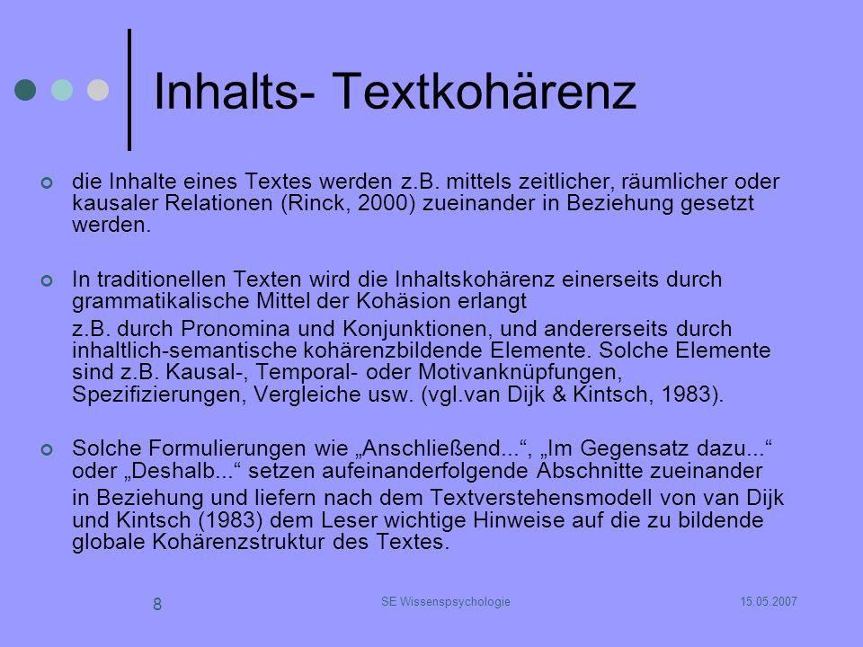 15.05.2007SE Wissenspsychologie 8 Inhalts- Textkohärenz die Inhalte eines Textes werden z.B. mittels zeitlicher, räumlicher oder kausaler Relationen (