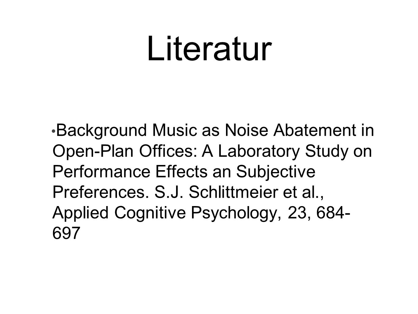 Literatur Background Music as Noise Abatement in Open-Plan Offices: A Laboratory Study on Performance Effects an Subjective Preferences. S.J. Schlittm