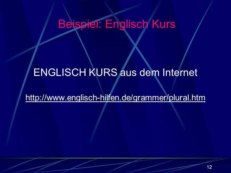 12 ENGLISCH KURS aus dem Internet http://www.englisch-hilfen.de/grammer/plural.htm Beispiel: Englisch Kurs