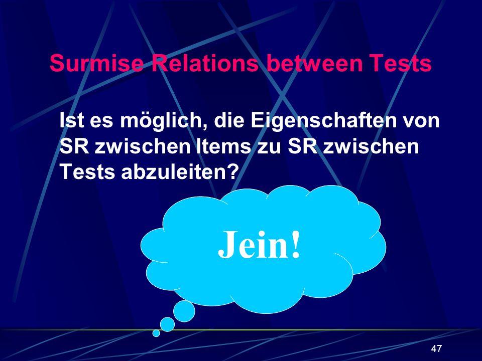 47 Surmise Relations between Tests Ist es möglich, die Eigenschaften von SR zwischen Items zu SR zwischen Tests abzuleiten? Jein!