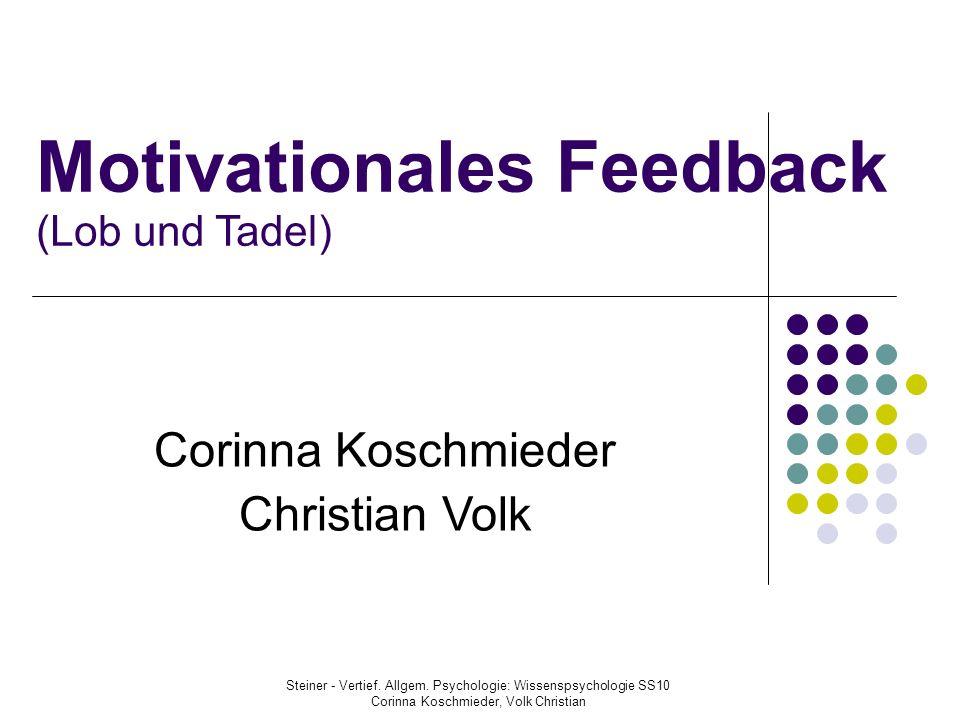 Motivationales Feedback (Lob und Tadel) Corinna Koschmieder Christian Volk Steiner - Vertief. Allgem. Psychologie: Wissenspsychologie SS10 Corinna Kos