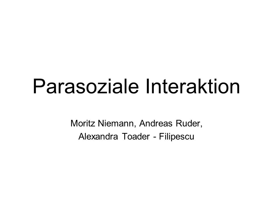 Parasoziale Interaktion Moritz Niemann, Andreas Ruder, Alexandra Toader - Filipescu