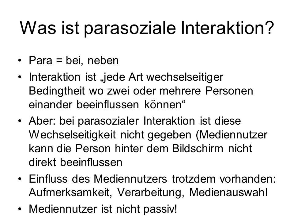 Was ist parasoziale Interaktion? Para = bei, neben Interaktion ist jede Art wechselseitiger Bedingtheit wo zwei oder mehrere Personen einander beeinfl