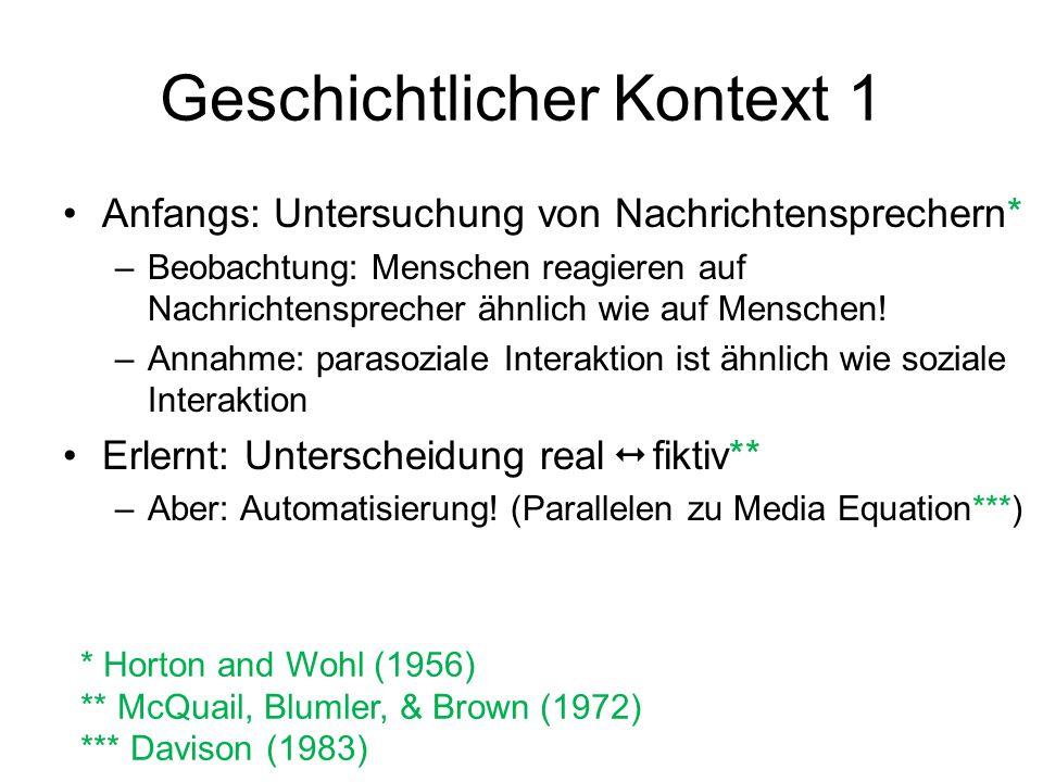 Geschichtlicher Kontext 1 Anfangs: Untersuchung von Nachrichtensprechern* –Beobachtung: Menschen reagieren auf Nachrichtensprecher ähnlich wie auf Men