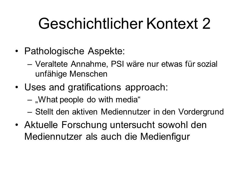 Geschichtlicher Kontext 2 Pathologische Aspekte: –Veraltete Annahme, PSI wäre nur etwas für sozial unfähige Menschen Uses and gratifications approach:
