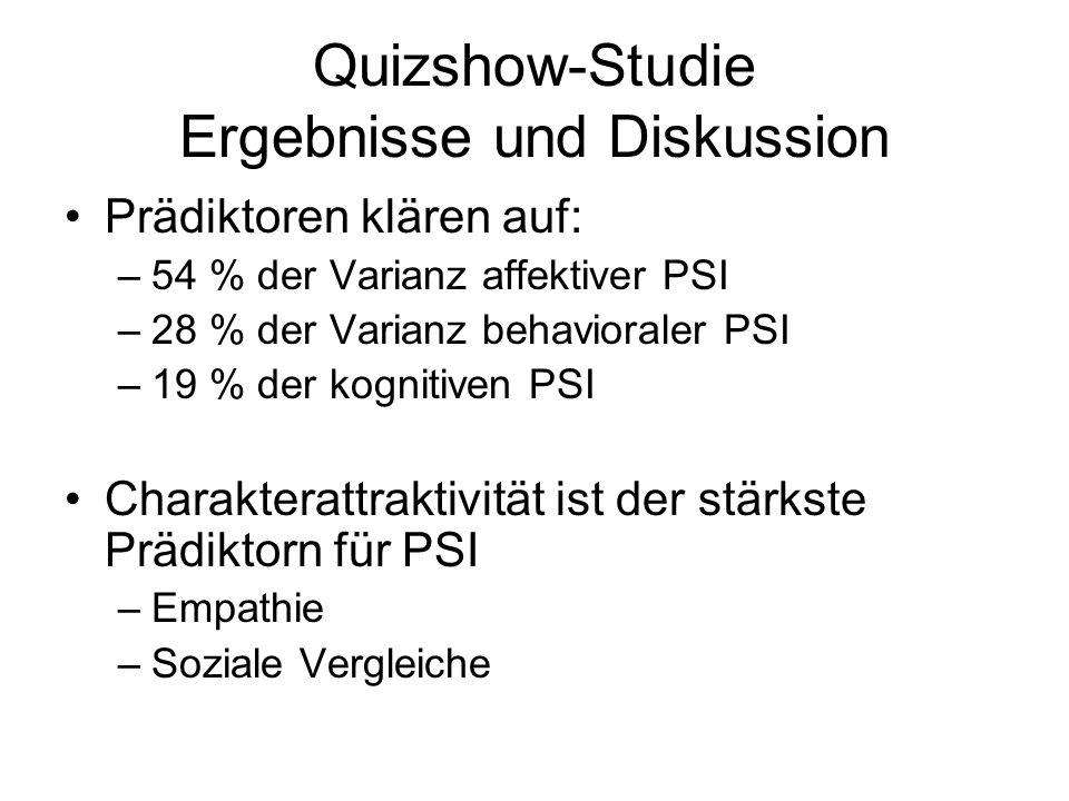 Quizshow-Studie Ergebnisse und Diskussion Prädiktoren klären auf: –54 % der Varianz affektiver PSI –28 % der Varianz behavioraler PSI –19 % der kognit